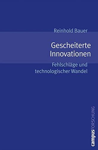 Gescheiterte Innovationen: Fehlschläge und technologischer Wandel (Campus Forschung, 893)