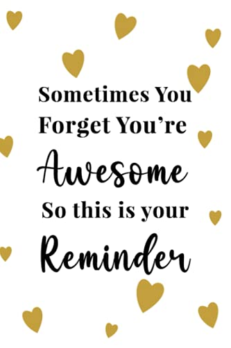 Sometimes You Forget You Are Awesome Notebook: Funny Gag Gift Notebook Journal For Co-Workers, Friends And Family