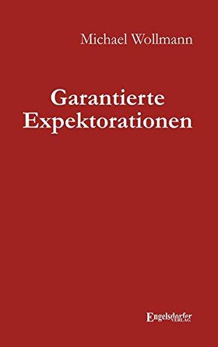 Garantierte Expektorationen
