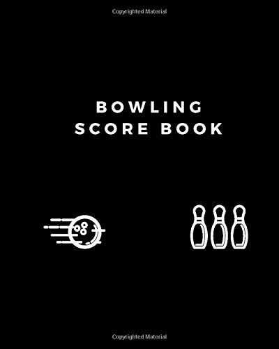 """Bowling Score Book: Game Record Book, League Score Keeper, Fouls, Scoring Sheet, Indoor Games recorder Notebook Gifts for Friends, Family, Bowling lovers and professional players 8""""x 10"""", 120 pages."""