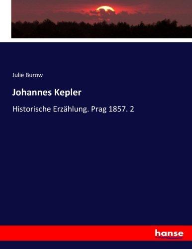Johannes Kepler: Historische Erzählung. Prag 1857. 2