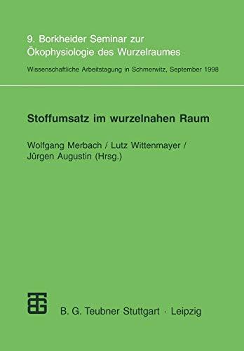 Stoffumsatz Im Wurzelnahen Raum (German Edition): 9. Borkheider Seminar zur Ökophysiologie des Wurzelraumes. Wissenschaftliche Arbeitstagung in Schmerwitz/Brandenburg vom 21. bis 23. September 1998