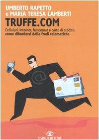 Truffe.com. Cellulari, internet, bancomat e carte di credito: come difendersi dalle frodi telematiche