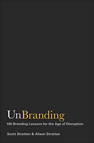 UnBranding: 100 Branding Lessons for the Age of Disruption