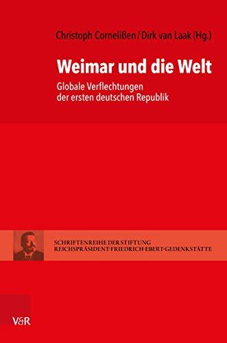 Weimar und die Welt: Globale Verflechtungen der ersten deutschen Republik (Schriftenreihe der Stiftung Reichspräsident-Friedrich-Ebert-Gedenkstätte 17) (German Edition)