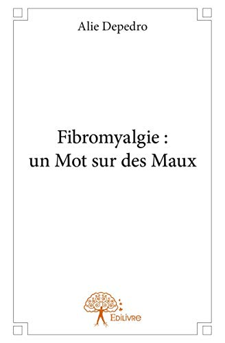 Fibromyalgie : un Mot sur des Maux (Classique)