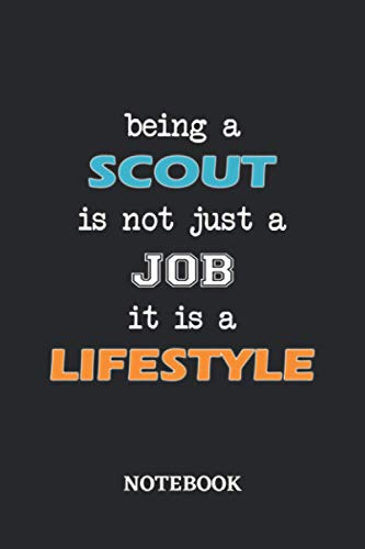 Being a Scout is not just a Job it is a Lifestyle Notebook: 6x9 inches - 110 blank numbered pages • Greatest Passionate working Job Journal • Gift, Present Idea