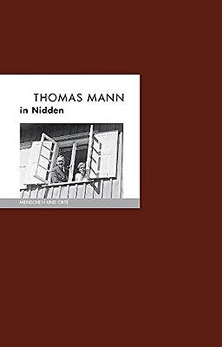 Thomas Mann in Nidden: Menschen und Orte (MENSCHEN UND ORTE / Leben und Lebensorte von Schriftstellern und Künstlern)