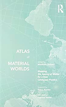 Paperback Atlas of Material Worlds: Mapping the Agency of Matter for a New Landscape Practice Book