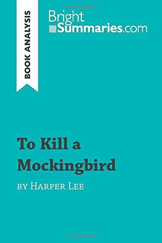 To Kill a Mockingbird by Harper Lee (Book Analysis): Detailed Summary, Analysis and Reading Guide (BrightSummaries.com)