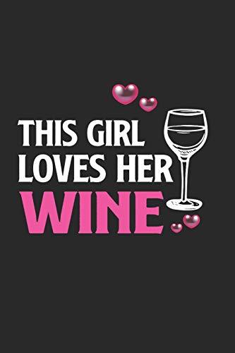 This Girl Loves Her Wine: Blanko A5 Notizbuch oder Heft für Schüler, Studenten und Erwachsene (Sprüche und Lustiges, Band 735)