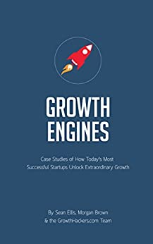 Startup Growth Engines: Case Studies of How Today's Most Successful Startups Unlock Extraordinary Growth by [Sean Ellis, Morgan Brown]