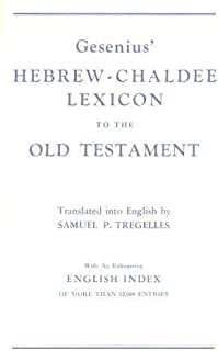 Gesenius' Hebrew and Chaldee Lexicon to the Old Testament Scriptures, Translated with Additions and Corrections from the Author's Thesaurus and Other Works
