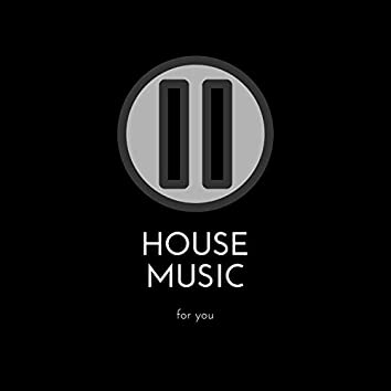 House Music: For You
