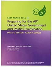 Fast Track to A 5: Preparing for the AP United States Government and Politics Examination To Accompany American Government 10th edition by Wilson, James Q., Dilulio, John J., Benson, David G., Waples (2005) Paperback