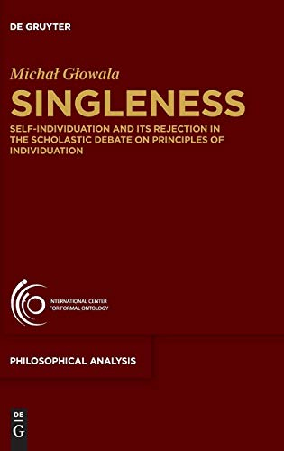 Singleness: Self-Individuation and Its Rejection in the Scholastic Debate on Principles of Individuation (Philosophische Analyse / Philosophical Analysis)