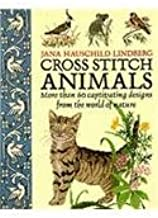 Cross Stitch Animals: More Than 60 Captivating Designs from the World of Nature