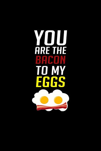 You Are The Bacon To My Eggs: Notebook | Journal | Diary | 110 Lined pages