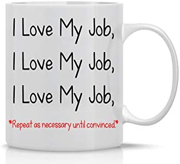 I Love My Job 11oz Funny Coffee Mug With Sayings Inspirational Sarcasm Great Desk Office Decor product image