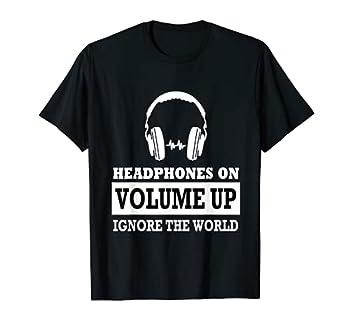 Headphones on Volume up ignore the World t-shirt T-Shirt