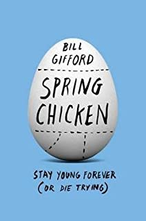 Bill Gifford: Spring Chicken : Stay Young Forever (or Die Trying) (Hardcover); 2015 Edition