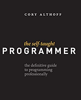 The Self-Taught Programmer: The Definitive Guide