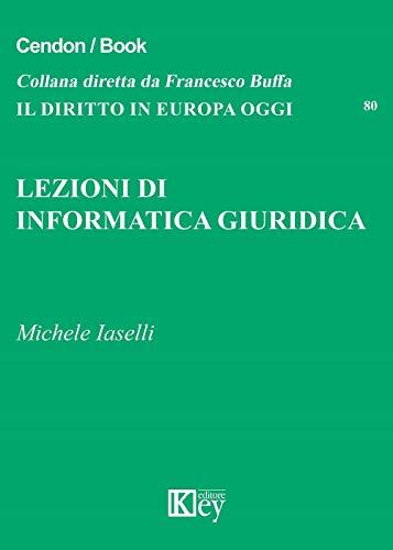 Lezioni di informatica giuridica (Il diritto in Europa oggi Vol. 80)