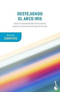 Destejiendo el arco iris: Ciencia, ilusion y el deseo de asombro par Richard Dawkins