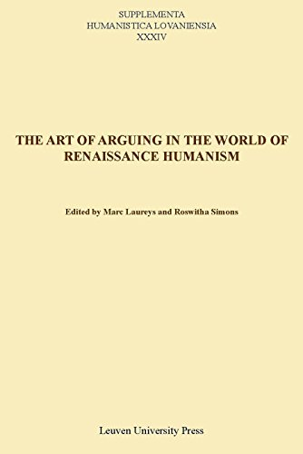 The Art of Arguing in the World of Renaissance Humanism (Supplementa Humanistica Lovaniensia)