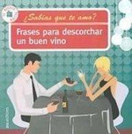 Frases para descorchar un buen vino/ Phrases to Uncork a Good Wine: Sabias Que Te Amo/ Did You Know I Love You?