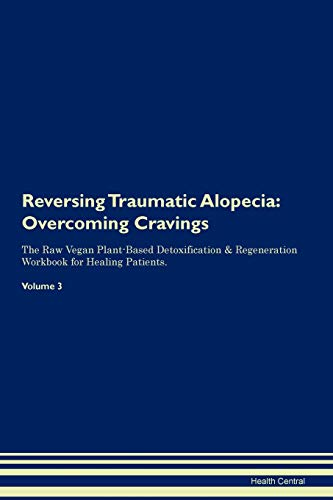 Reversing Traumatic Alopecia: Overcoming Cravings The Raw Vegan Plant-Based Detoxification & Regeneration Workbook for Healing Patients. Volume 3