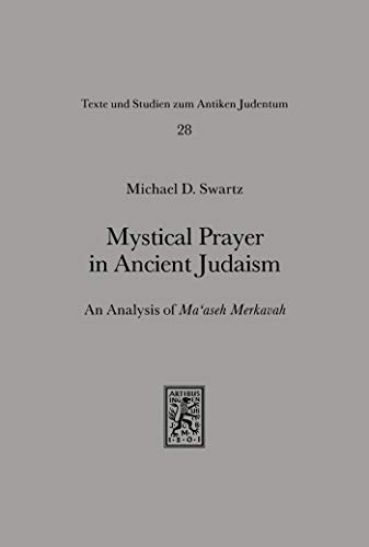 Mystical Prayer in Ancient Judaism: An Analysis of Ma'aseh Merkavah (Texts and Studies in Ancient Judaism) (English Edition)