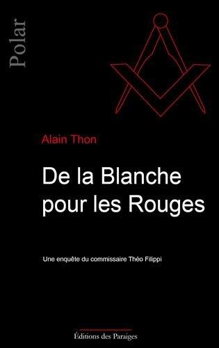 De la Blanche pour les Rouges : Une enquête du commissaire Théo Filippi