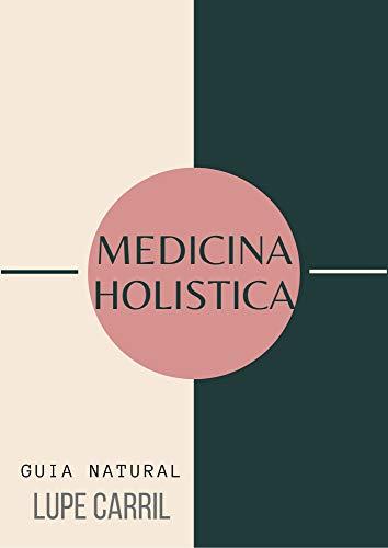Medicina Holística: Guía de métodos holísticos