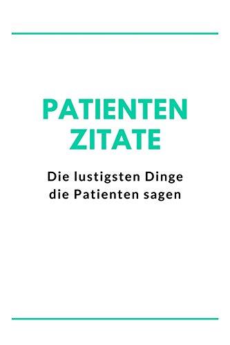 Patienten Zitate Die Lustigsten Dinge die Patienten sagen: Ein Journal zum Zitate, Erinnerungen, Geschichten und Momente sammeln, Geschenk für Krankenschwestern, Ärzte und Mediziner