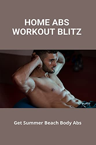 Home Abs Workout Blitz: Get Summer Beach Body Abs: Beachbody Abs Core Workout (English Edition)