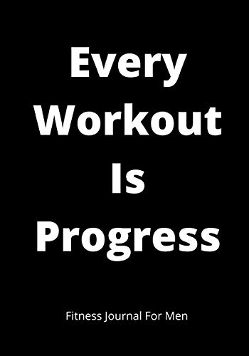 Every Workout Is Progress: Workout / Exercise Journal For Planning And Tracking To Achieve Your Fitness: Daily Fitness Activity Tracker Planner 7x10 ... .Ideal For Gifts To Your Near And Dear Ones.
