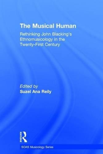 The Musical Human: Rethinking John Blacking's Ethnomusicology in the Twenty-First Century (SOAS Musicology Series)