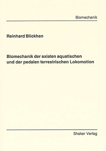 Biomechanik der axialen aquatischen und der pedalen terrestrischen Lokomotion (Berichte aus der Biomechanik)
