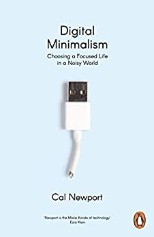 Digital Minimalism: Choosing a Focused Life in a Noisy World by [Cal Newport]