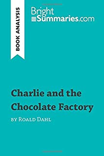 Charlie and the Chocolate Factory by Roald Dahl (Book Analysis): Detailed Summary, Analysis and Reading Guide