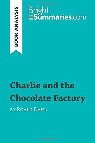 Charlie and the Chocolate Factory by Roald Dahl (Book Analysis): Detailed Summary, Analysis and Reading Guide [Lingua inglese]