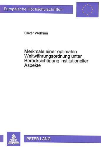 Merkmale einer optimalen Weltwährungsordnung unter Berücksichtigung institutioneller Aspekte (Europäische Hochschulschriften / European University ... / Série 5: Sciences économiques, Band 1526)