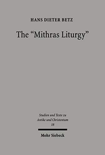 The 'Mithras Liturgy': Text, Translation, and Commentary (Studien und Texte zu Antike und Christentum /Studies and Texts in Antiquity and Christianity Book 18) (English Edition)