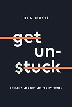 Get Unstuck: Create a life not limited by money by [Ben Nash, Vyrne Gullery, Tamara Protassow, Tanja Gardener]