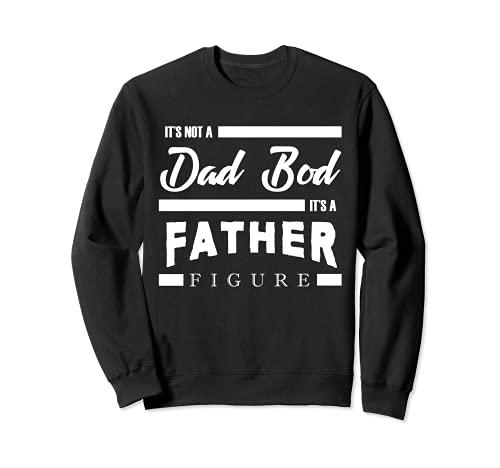 It's Not A Dad Bod It's A Father - Figura decorativa (texto en inglés) Sudadera