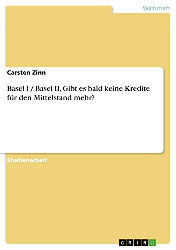 Basel I / Basel II, Gibt es bald keine Kredite für den Mittelstand mehr? (German Edition)