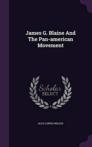 James G. Blaine and the Pan-American Movement