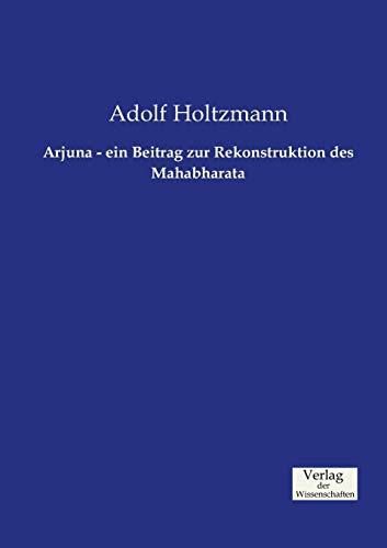 Arjuna - ein Beitrag zur Rekonstruktion des Mahabharata (German Edition)
