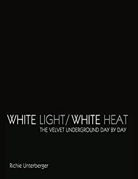White Light/White Heat  The Velvet Underground Day-By-Day  Revised & Expanded Ebook Edition